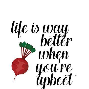 LIFE IS WAY BETTER WHEN YOURE UPBEET by styleofpop