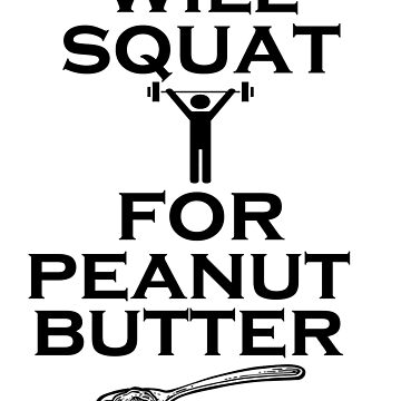 Peanut Butter T-Shirt &Funny Squat tee by jamescubitt