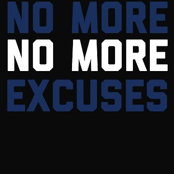 No More No More Excuses by 64thMixUp