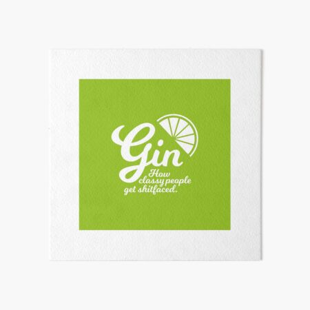 Gin. How Classy People Get Shitfaced - Lime Art Board Print