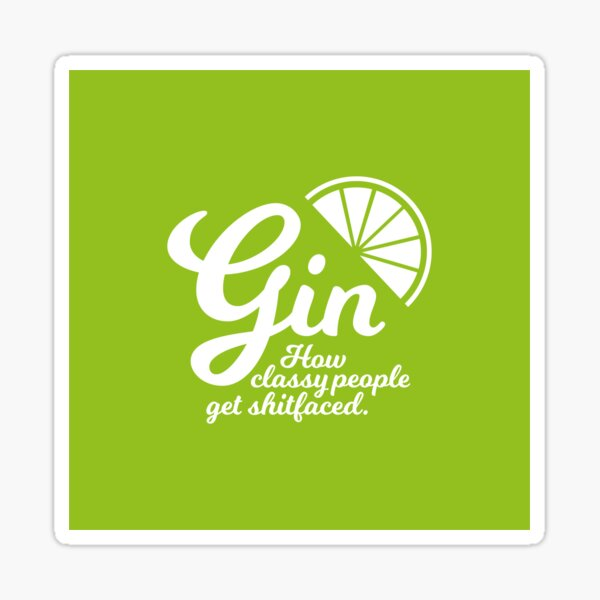 Gin. How Classy People Get Shitfaced - Lime Sticker