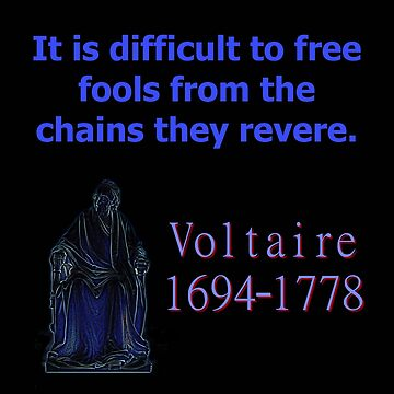 It Is Difficult To Free Fools - Voltaire by CrankyOldDude