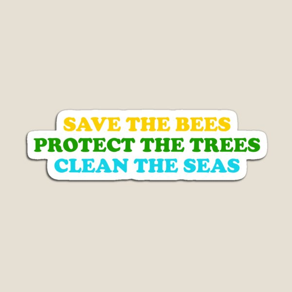 save the bees protect the trees clean the ocean Magnet