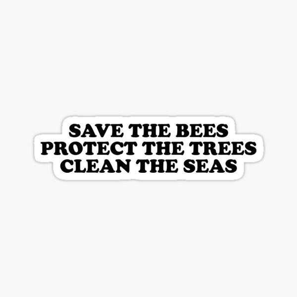 save the bees protect the trees clean the ocean Sticker