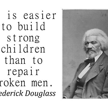 It Is Easier To Build - Frederick Douglass by CrankyOldDude