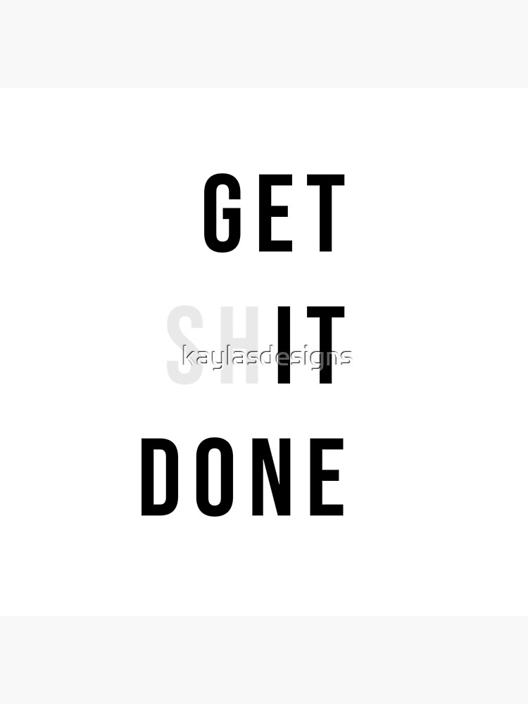 Get Shit Done by kaylasdesigns