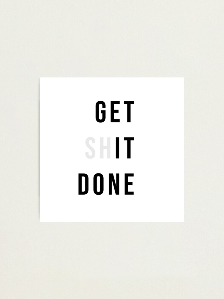 Alternate view of Get Shit Done Photographic Print