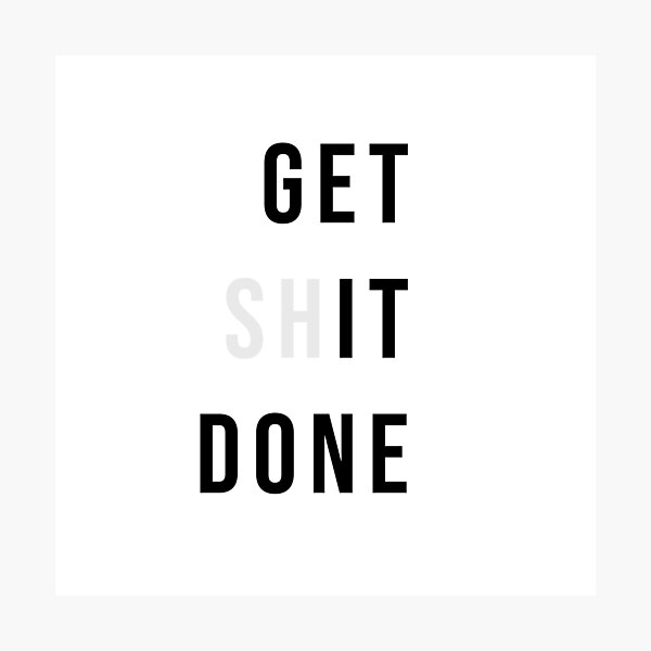 Get Shit Done Photographic Print