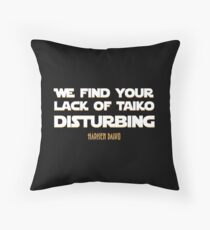 We Find Your Lack of Taiko Disturbing Throw Pillow