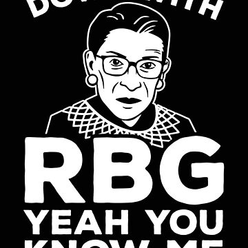 Ruth Bader Ginsburg Down With RBG Yeah You Know Me by jtrenshaw