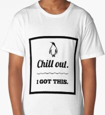 Chill Out, I Got This Long T-Shirt