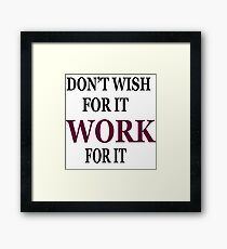 Don't Wish For It Work For It Framed Print