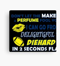 Don't let the makeup and perfume fool you I can go from delightful to diehard Canvas Print
