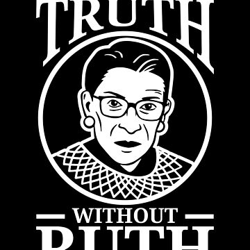 RBG Can't Spell Truth Without Ruth Bader Ginsburg by jtrenshaw