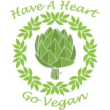 Artichoke Funny Art ; Have A Heart Go Vegan by inkwear