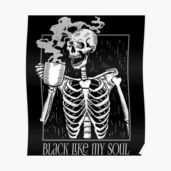 Black like my soul - Skeleton drinking coffee Poster