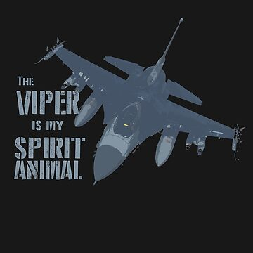 The Viper is My Spirit Animal F-16 Fighter Jet Design by RealPilotDesign