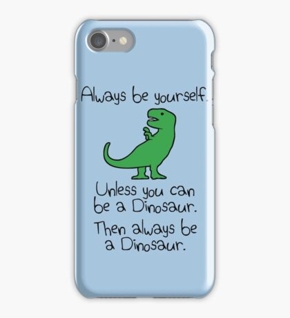 Always Be Yourself, Unless You Can Be A Dinosaur iPhone Case/Skin