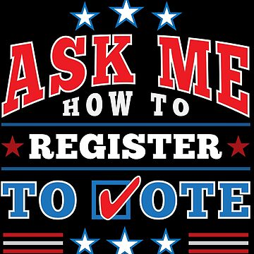 """Patriotic """"Ask Me How to Register to Vote"""" Election (full color) by elvindantes"""