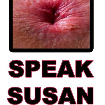 SPEAK SUSAN SPEAK by TEETEASER