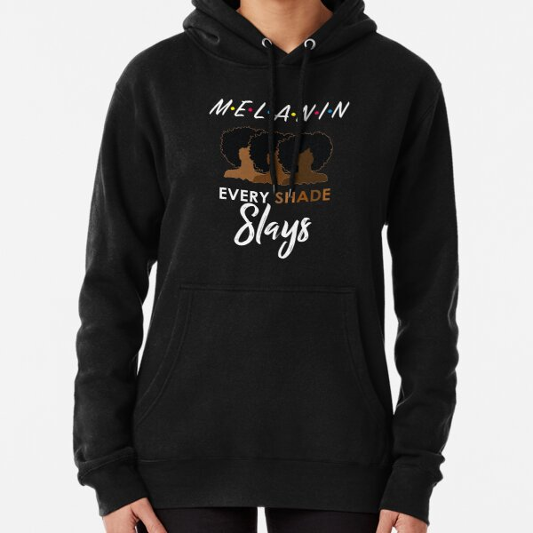 Melanin Friends Every Shade Slays Pullover Hoodie