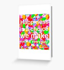Happiness Is A Choice We Make Greeting Card