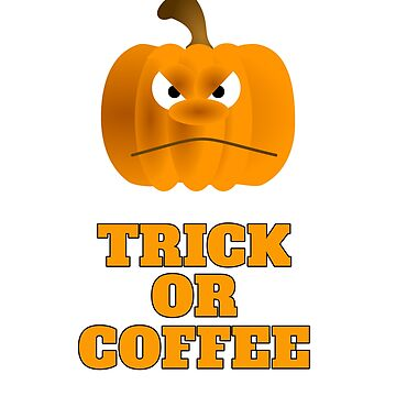 TRICK OR COFFEE TRICK OR TREAT HALLOWEEN T-SHIRT by ClassyKitty