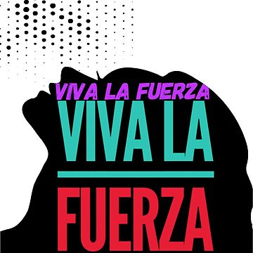 Viva La Fuerza by jofices