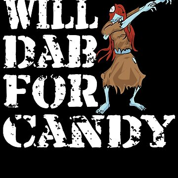 Funny Halloween Zombie Girl Will Dab For Candy. Trick or Treat Candy Lover Gift by galleryOne