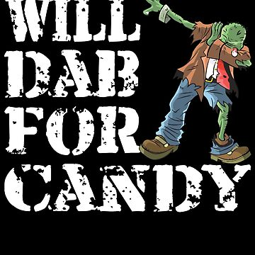 Funny Halloween Zombie Will Dab For Candy. Trick or Treat Candy Lover Gift by galleryOne