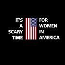 Scary Time for Women America Flag Trump Dark Color by TinyStarAmerica