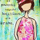 Brilliant and Brave Girl by Bluewoodsdesign