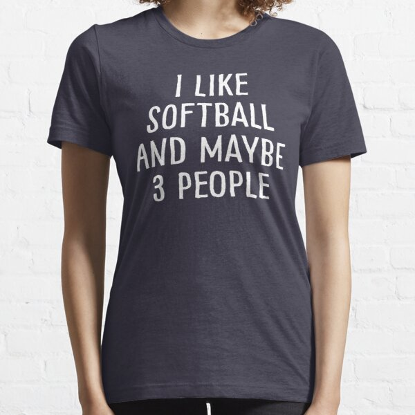 I Like Softball and Maybe 3 People Essential T-Shirt