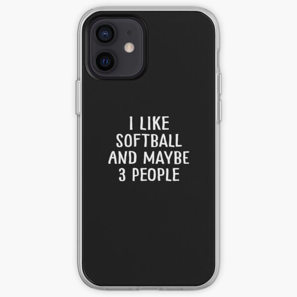 I Like Softball and Maybe 3 People iPhone Soft Case