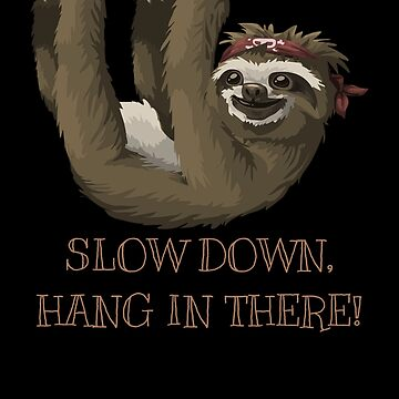 Slow Down Hang In There Cute Sloth Pun by DogBoo