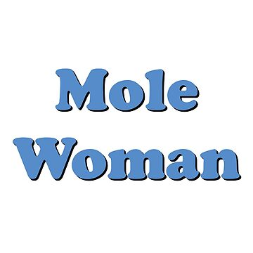 Mole Woman by attractivedecoy