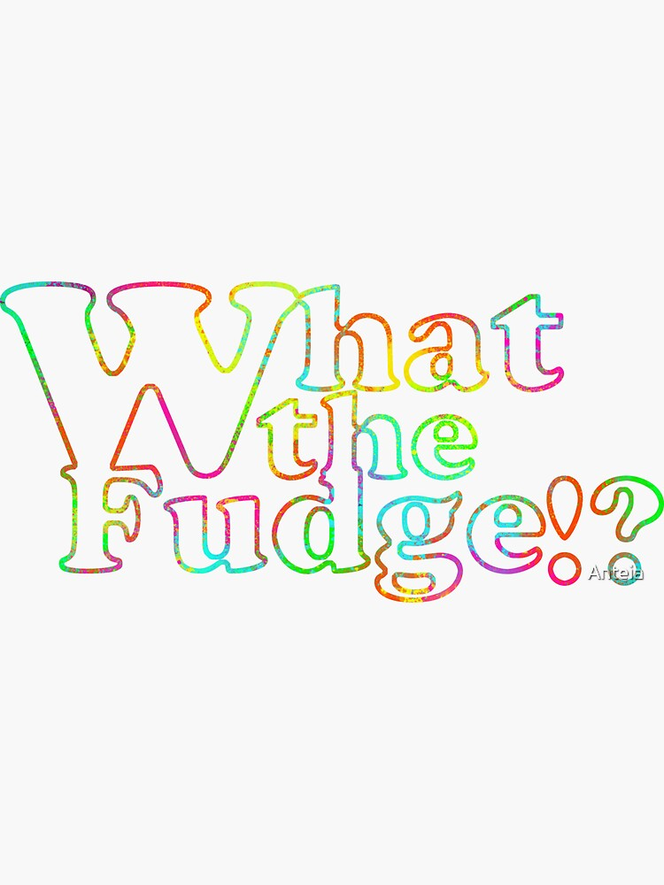 What the fudge by Anteia