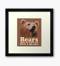 Bears used to scare me. Now I am one. Framed Print