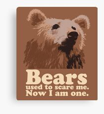Bears used to scare me. Now I am one. Canvas Print