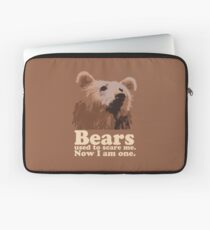 Bears used to scare me. Now I am one. Laptop Sleeve