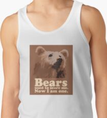 Bears used to scare me. Now I am one. Tank Top