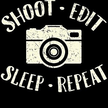Shoot edit sleep repeat - Photographer by alexmichel