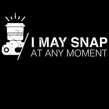I May Snap At Any Moment - Photographer by alexmichel