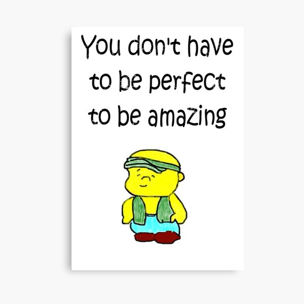 You don't have to be perfect to be amazing. Canvas Print