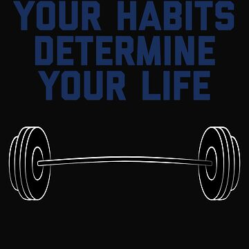 Your Habits Determine Your Life by 64thMixUp