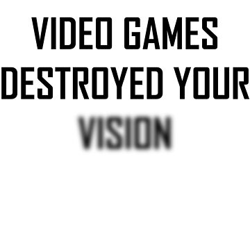 Video Games Destroyed Your Vision Cool Blurry Joke Gift by DigitalNomadTee