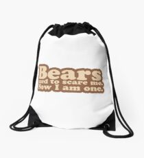 Bears used to scare me. Now I am one. [text only] Drawstring Bag