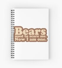 Bears used to scare me. Now I am one. [text only] Spiral Notebook