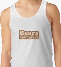 Bears used to scare me. Now I am one. [text only] Tank Top