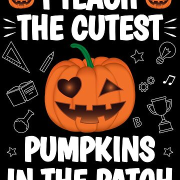 Halloween Pumpkin Teacher I Teach The Cutest Pumpkins In The Patch by ZNOVANNA